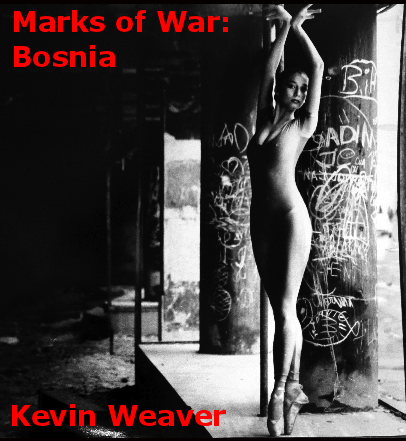 """Marks of War Bosnia. Kevin Weaver"""